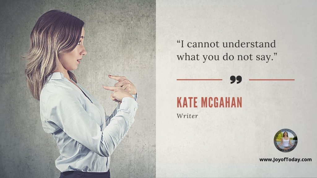 """""""I cannot understand what you do not say."""" ― Kate McGahan"""