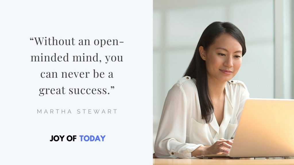 Without an open-minded mind, you can never be a great success martha stewart quote