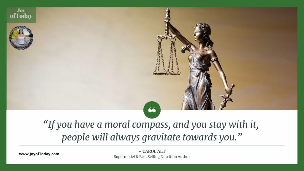If you have a moral compass, and you stay with it, people will always gravitate towards you. Carol Alt