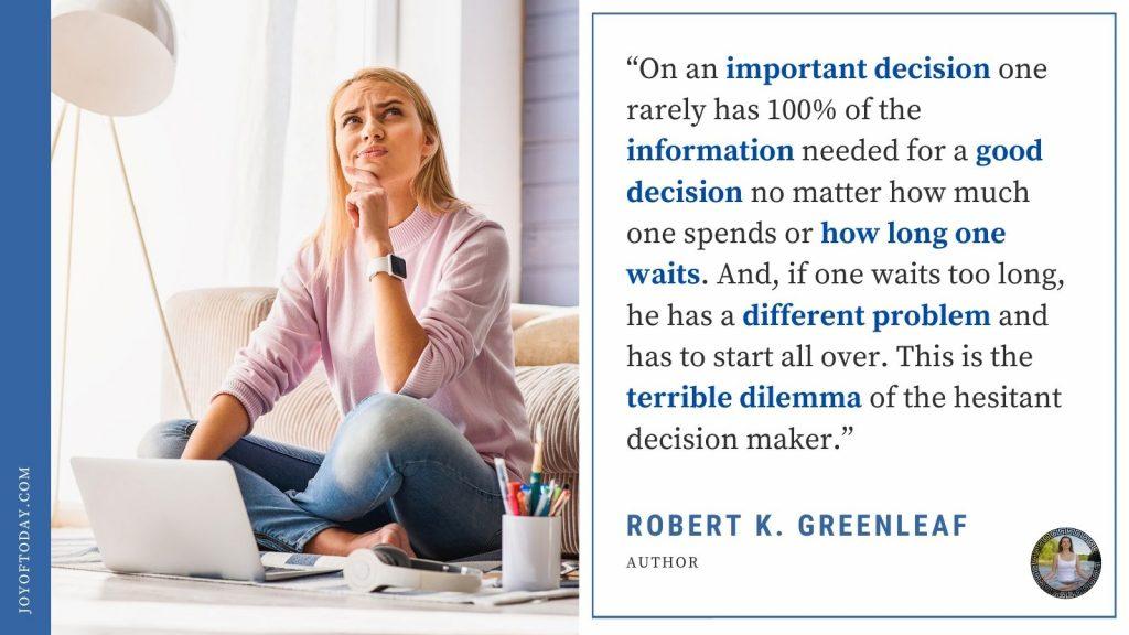 the terrible dilemma of the hesitant decision maker. Robert K. Greenleaf